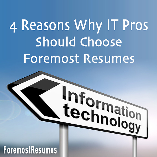 Foremost Resumes knows how to communicate the value of what IT professionals do