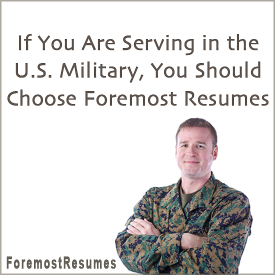 Foremost Resumes writes resumes for military members transitioning to civilian workforce